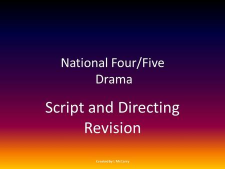 National Four/Five Drama Script and Directing Revision Created by L McCarry.