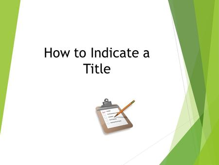 How to Indicate a Title. 1. Titles Are in Title Case  The first word is capitalized.  The last word is capitalized.  The important words in between.