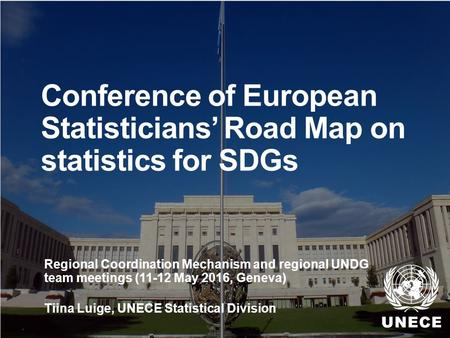 . Conference of European Statisticians' Road Map on statistics for SDGs Regional Coordination Mechanism and regional UNDG team meetings (11-12 May 2016,
