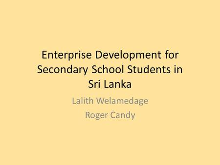 Enterprise Development for Secondary School Students in Sri Lanka Lalith Welamedage Roger Candy.