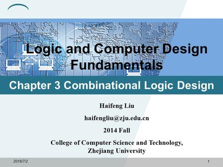 2016/7/21 Haifeng Liu 2014 Fall College of Computer Science and Technology, Zhejiang University Chapter 3 Combinational Logic Design.