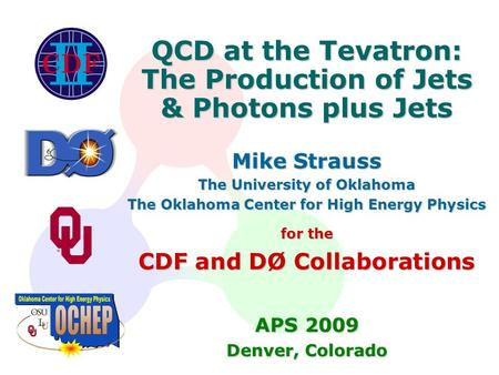 QCD at the Tevatron: The Production of Jets & Photons plus Jets Mike Strauss The University of Oklahoma The Oklahoma Center for High Energy Physics for.