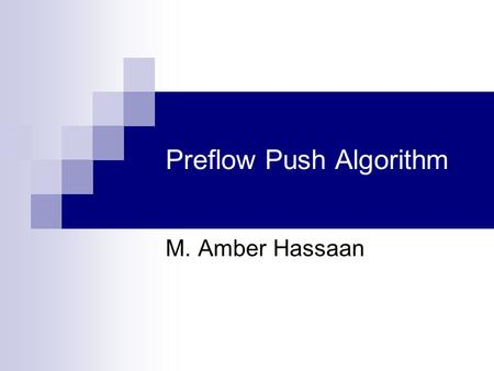 "Preflow Push Algorithm M. Amber Hassaan. Preflow Push Algorithm2 Max Flow Problem Given a graph with ""Source"" and ""Sink"" nodes we want to compute:  The."