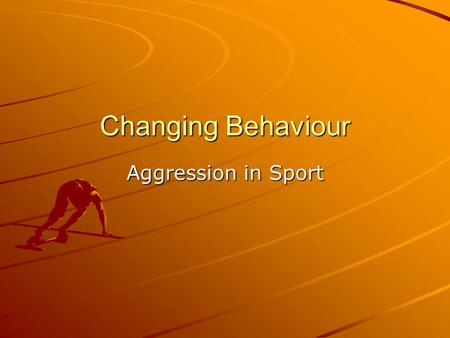 Changing Behaviour Aggression in Sport. Objectives 1.Understand what is meant by aggression in sport 2.Understand the different theories used to explain.