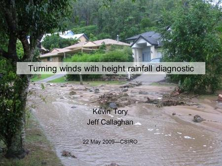 Turning winds with height rainfall diagnostic Kevin Tory Jeff Callaghan 22 May 2009—CSIRO.