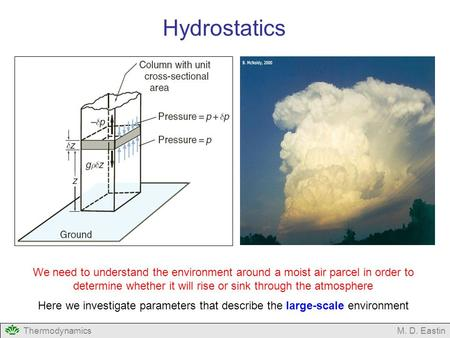 ThermodynamicsM. D. Eastin We need to understand the environment around a moist air parcel in order to determine whether it will rise or sink through the.