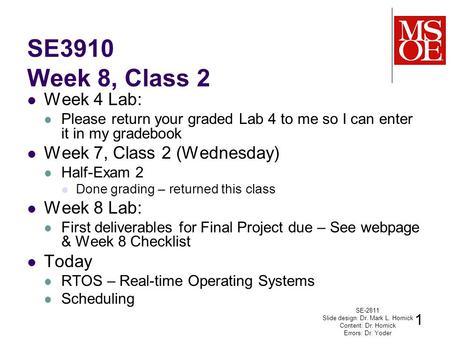 SE3910 Week 8, Class 2 Week 4 Lab: Please return your graded Lab 4 to me so I can enter it in my gradebook Week 7, Class 2 (Wednesday) Half-Exam 2 Done.