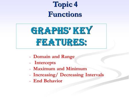 Topic 4 Functions Graphs' key features: Domain and Range Intercepts