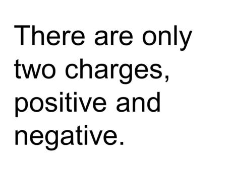 There are only two charges, positive and negative.