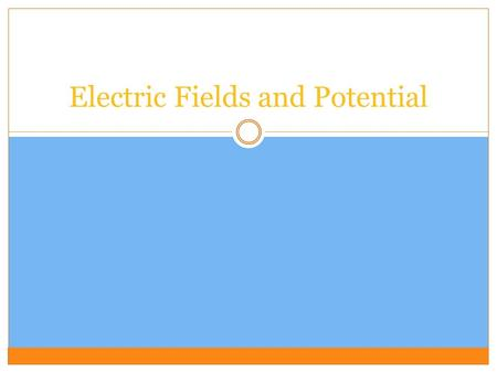 Electric Fields and Potential. Electric Fields Every electric charge is surrounded by an electric field – the area around an electric charge where electric.