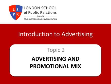 ADVERTISING AND PROMOTIONAL MIX Topic 2 Introduction to Advertising.