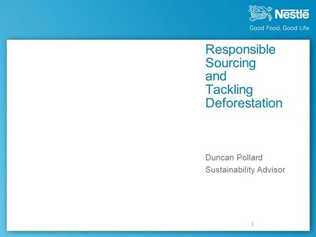 Responsible Sourcing and Tackling Deforestation Duncan Pollard Sustainability Advisor.