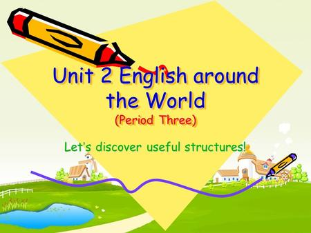 Unit 2 English around the World (Period Three) Let ' s discover useful structures!