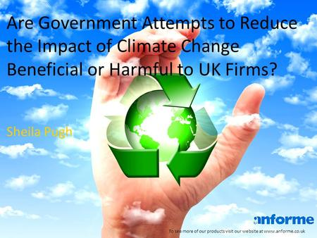 Are Government Attempts to Reduce the Impact of Climate Change Beneficial or Harmful to UK Firms? To see more of our products visit our website at www.anforme.co.uk.