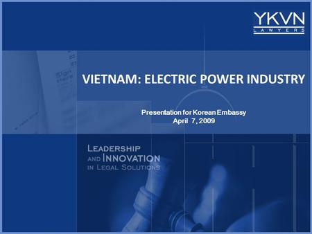 VIETNAM: ELECTRIC <strong>POWER</strong> INDUSTRY Presentation for Korean Embassy April 7, 2009.