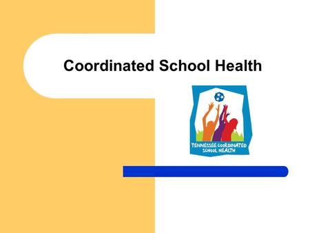 Coordinated School Health. The health of our children depends on our families, schools, and communities. Youth who feel connected to their families and.