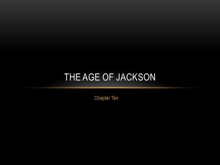 Chapter Ten THE AGE OF JACKSON. CHOOSE A CANDIDATE War hero Born poor Determined Common man Harvard educated Born to a prominent wealthy family Out of.