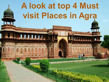 A look at top 4 Must visit Places in Agra. Known for its culture and rich traditions, Agra is a popular tourist destination that witnesses travelers from.