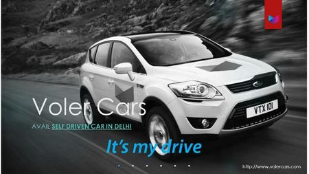 Voler Cars AVAIL SELF DRIVEN CAR IN DELHI SELF DRIVEN CAR IN DELHI