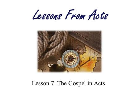 Lesson 7: The Gospel in Acts Lessons From Acts. Do We Have Good News to Share? The Gospel is Good News.