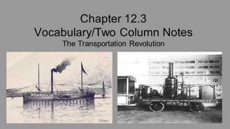 Chapter 12.3 Vocabulary/Two Column Notes The Transportation Revolution.