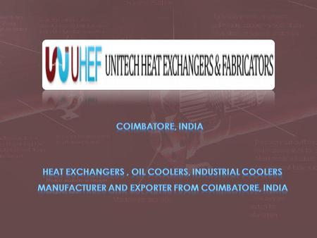 Coimbatore, India www.unitechheatexchanger.com © Unitech Heat Exchangers and Fabricators. All Rights Reserved  We are manufacturers, exporters and service.