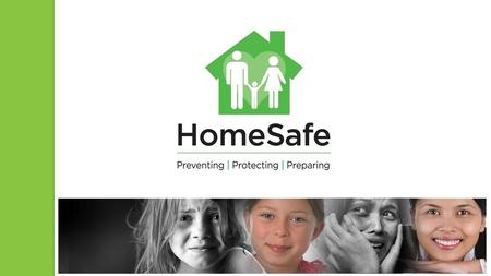 Who we are Since 1979, HomeSafe has been helping victims of child abuse and domestic violence in Palm Beach County. HomeSafe offers comprehensive programs.