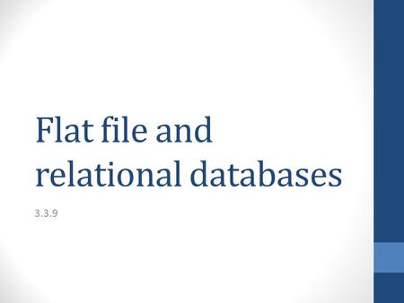 Flat file and relational databases 3.3.9. Flat file database In a flat file database information is held in a single table. Student IDStudent name GenderDOBCourse.