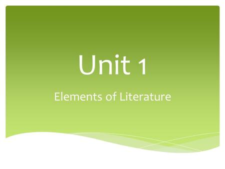 Unit 1 Elements of Literature.  Plot  Setting  Characters  Conflict  Theme Parts of a Story.