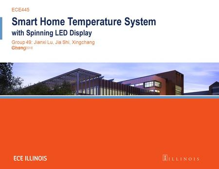 Smart Home Temperature System with Spinning LED Display Group 49: Jianxi Lu, Jia Shi, Xingchang Cheng May 4th, 2016 ECE445.