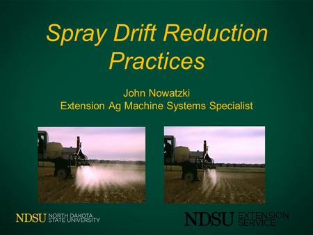 Spray Drift Reduction Practices John Nowatzki Extension Ag Machine Systems Specialist.