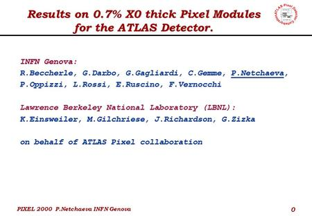PIXEL 2000 P.Netchaeva INFN Genova 0 Results on 0.7% X0 thick Pixel Modules for the ATLAS Detector. INFN Genova: R.Beccherle, G.Darbo, G.Gagliardi, C.Gemme,