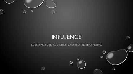 INFLUENCE SUBSTANCE USE, ADDICTION AND RELATED BEHAVIOURS.