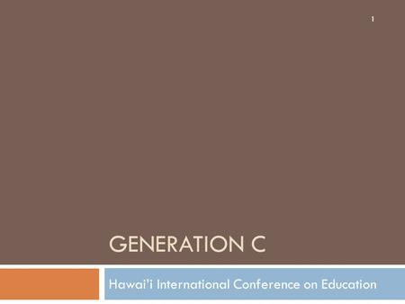 GENERATION C Hawai'i International Conference on Education 1.