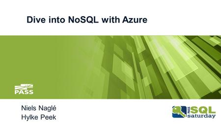 Dive into NoSQL with Azure Niels Naglé Hylke Peek.