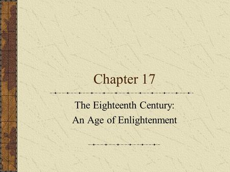 Chapter 17 The Eighteenth Century: An Age of Enlightenment.