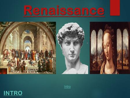Renaissance INTRO Intro. I. The Renaissance The period that followed the Middle Ages. It was a time of renewed interest in things of this world(non- religious)