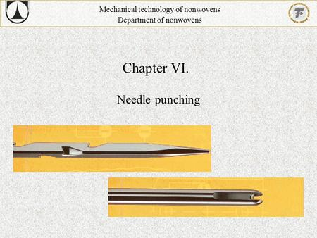 Chapter VI. Needle punching Mechanical technology of nonwovens Department of nonwovens.