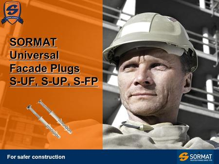 1 SORMAT Universal Facade Plugs S-UF, S-UP, S-FP For safer construction.