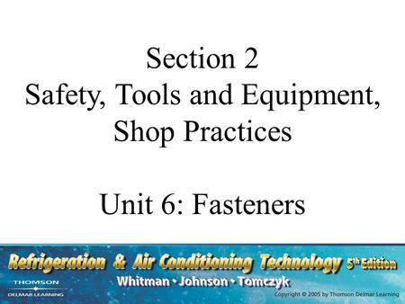 Section 2 Safety, Tools and Equipment, Shop Practices Unit 6: Fasteners.