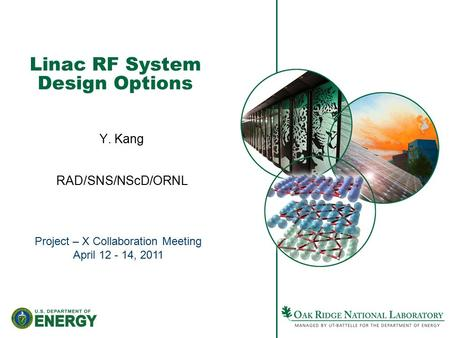 Linac RF System Design Options Y. Kang RAD/SNS/NScD/ORNL Project – X Collaboration Meeting April 12 - 14, 2011.