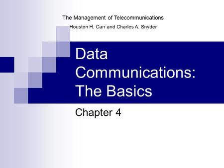 Data Communications: The Basics Chapter 4 The Management of Telecommunications Houston H. Carr and Charles A. Snyder.