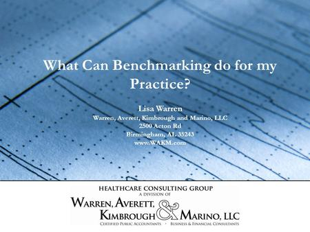 What Can Benchmarking do for my Practice? Lisa Warren Warren, Averett, Kimbrough and Marino, LLC 2500 Acton Rd Birmingham, AL 35243 www.WAKM.com.