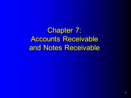 1 Chapter 7: Accounts Receivable and Notes Receivable.