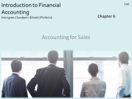 Introduction to Financial Accounting Horngren | Sundem | Elliott | Philbrick 11e Chapter 6 Accounting for Sales.