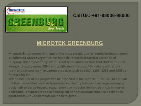 Call Us:-+91-88006-98006 MICROTEK GREENBURG Microtek Group comes with one of the most prestigious residential projects named by Microtek Greenburg which.