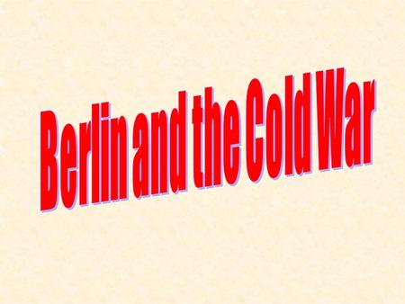 To gain more knowledge about the Cold War we will look at the city of Berlin and the role it played in the Cold War.