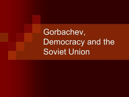 Gorbachev, Democracy and the Soviet Union. Why did the Soviet Union need Reforms? Politburo  Did not allow political disagreement Restrictions  Speech.