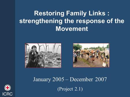 Restoring Family Links : strengthening the response of the Movement January 2005 – December 2007 (Project 2.1)