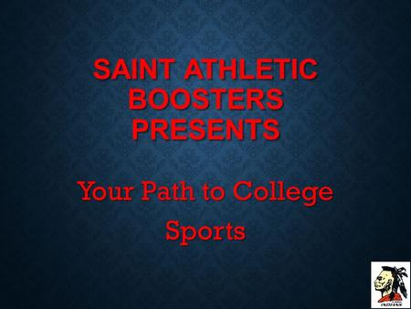 SAINT ATHLETIC BOOSTERS PRESENTS Your Path to College Sports.